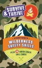 Survive & Thrive: A Pocket Guide to Wilderness Safety Skills, Plus 16 Quick-Check Skill Cards Cover Image
