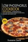 Low Phosphorus Cookbook: MEGA BUNDLE - 6 Manuscripts in 1 - 240+ Low Phosphorus - friendly recipes for a balanced and healthy diet Cover Image
