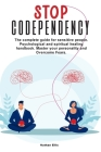 Stop Codependency: The complete guide for sensitive people. Psychological and spiritual healing handbook. Master your personality and Ove Cover Image