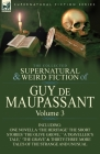 The Collected Supernatural and Weird Fiction of Guy de Maupassant: Volume 3-Including One Novella 'The Heritage' and Thirty-Six Short Stories of the S Cover Image