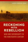 Reckoning with Rebellion: War and Sovereignty in the Nineteenth Century Cover Image