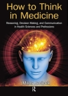 How to Think in Medicine: Reasoning, Decision Making, and Communication in Health Sciences and Professions Cover Image