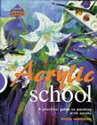 Acrylic School: A Practical Guide to Painting with Acrylic Cover Image