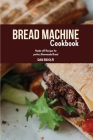 Bread Machine Cookbook: Hands-off Recipes for perfect Homemade Bread Cover Image