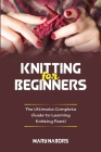Knitting for Beginners: The Ultimate Complete Guide To Learning Knitting Fast! Cover Image