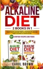Alkaline Diet: 2 in 1 book For Beginners! A Natural Approach & Healthy Dieting Guide + Complete Cookbook Of Alkaline - Friendly Recip Cover Image