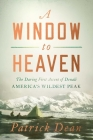 A Window to Heaven: The Daring First Ascent of Denali: America's Wildest Peak Cover Image