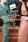 Three-Martini Afternoons at the Ritz: The Rebellion of Sylvia Plath & Anne Sexton Cover Image