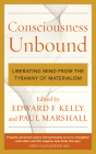 Consciousness Unbound: Liberating Mind from the Tyranny of Materialism Cover Image