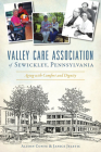 Valley Care Association of Sewickley, Pennsylvania: Aging with Comfort and Dignity Cover Image