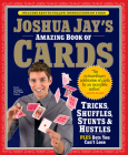 Joshua Jay's Amazing Book of Cards: Tricks, Shuffles, Stunts & Hustles Plus Bets You Can't Lose Cover Image