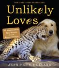 Unlikely Loves: 43 Heartwarming True Stories from the Animal Kingdom (Unlikely Friendships) Cover Image