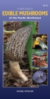 A Field Guide to Edible Mushrooms of the Pacific Northwest Cover Image