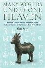 Many Worlds Under One Heaven: Material Culture, Identity, and Power in the Northern Frontiers of the Western Zhou, 1045-771 Bce Cover Image