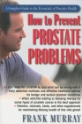 How to Prevent Prostate Problems: A Complete Guide to the Essentials of Prostate Health Cover Image