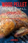 Wood Pellet Smoker & Grill Cookbook 2021: Tips And Techniques To Become A Real Pitmaster, Surprise Your Neighbors And Enjoy Tasty Recipes To Celebrate Cover Image