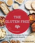 The Gluten Free Life: 150+ gluten free recipes for everyday meals and desserts Cover Image