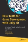 Basic Math for Game Development with Unity 3D: A Beginner's Guide to Mathematical Foundations Cover Image