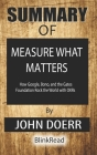 Summary of Measure What Matters: How Google, Bono, and the Gates Foundation Rock the World with OKRs By John Doerr Cover Image