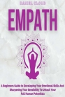 Empath: A Beginners Guide To Developing Your Emotional Skills And Sharpening Your Sensibility To Unlock Your Full Human Potent Cover Image