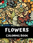 Flowers Coloring Book: 54 Flowers Coloring Book for Adults ( Relaxation and Stress Relief ) Cover Image
