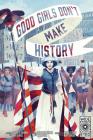 Good Girls Don't Make History Cover Image