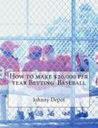 How to make $20,000 per year Betting Baseball Cover Image