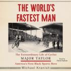 The World's Fastest Man: The Extraordinary Life of Cyclist Major Taylor, America's First Black Sports Hero Cover Image