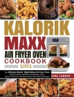 Kalorik Maxx Air Fryer Oven Cookbook 1001: The Ultimate Kalorik Digital Maxx Air Fryer Oven Roaster, Broiler, Rotisserie, Dehydrator, Oven, Toaster, P Cover Image