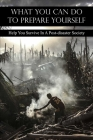 What You Can Do To Prepare Yourself: Help You Survive In A Post-disaster Society: Disaster Preparation Food Cover Image
