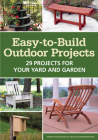 Easy-To-Build Outdoor Projects: 29 Projects for Your Yard and Garden Cover Image