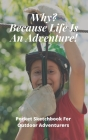 Why? Because Life Is An Adventure - Pocket Sketchbook For Outdoor Adventurers - 130 pages 5 x 8: Ideal xmas/birthday gift for Doodling, Sketching, Dra Cover Image