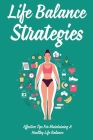 Life Balance Strategies: Effective Tips For Maintaining A Healthy Life Balance: Guide Find Your Tribe And Build Momentum Toward Your Goal Cover Image