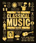 The Classical Music Book: Big Ideas Simply Explained Cover Image