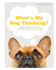 What's My Dog Thinking?: Understand Your Dog to Give Them a Happy Life Cover Image