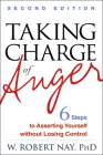 Taking Charge of Anger, Second Edition: Six Steps to Asserting Yourself without Losing Control Cover Image