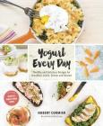 Yogurt Every Day: Healthy and Delicious Recipes for Breakfast, Lunch, Dinner and Dessert Cover Image