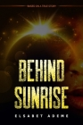 Behind Sunrise: Based on a True Story Cover Image