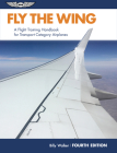 Fly the Wing: A Flight Training Handbook for Transport Category Airplanes Cover Image