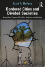 Bordered Cities and Divided Societies: Humanistic Essays of Conflict, Violence, and Healing Cover Image