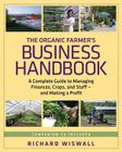 The Organic Farmer's Business Handbook: A Complete Guide to Managing Finances, Crops, and Staff - And Making a Profit [With CDROM] Cover Image