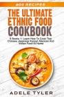 The Ultimate Ethnic Food Cookbook: 6 Books 1: Learn How To Cook Thai Chinese Japanese Korean Mexican And Indian Food At Home Cover Image
