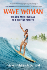 Wave Woman: The Life and Struggles of a Surfing Pioneer: Full Color Softcover Edition Cover Image