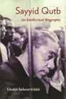 Sayyid Qutb: An Intellectual Biography (Modern Intellectual and Political History of the Middle East) Cover Image