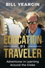 Education of a Traveler: Adventures in Learning Around the Globe Cover Image