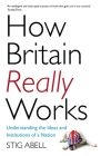 How Britain Really Works: Understanding the Ideas and Institutions of a Nation Cover Image