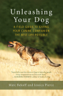 Unleashing Your Dog: A Field Guide to Giving Your Canine Companion the Best Life Possible Cover Image