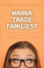 Wanna Trade Families?: A Preacher's Kid's Journey in Search of Truth, Acceptance and Wholeness Cover Image