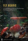 Fly Agaric: A Compendium of History, Pharmacology, Mythology, & Exploration Cover Image
