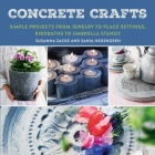 Concrete Crafts: Simple Projects from Jewelry to Place Settings, Birdbaths to Umbrella Stands Cover Image